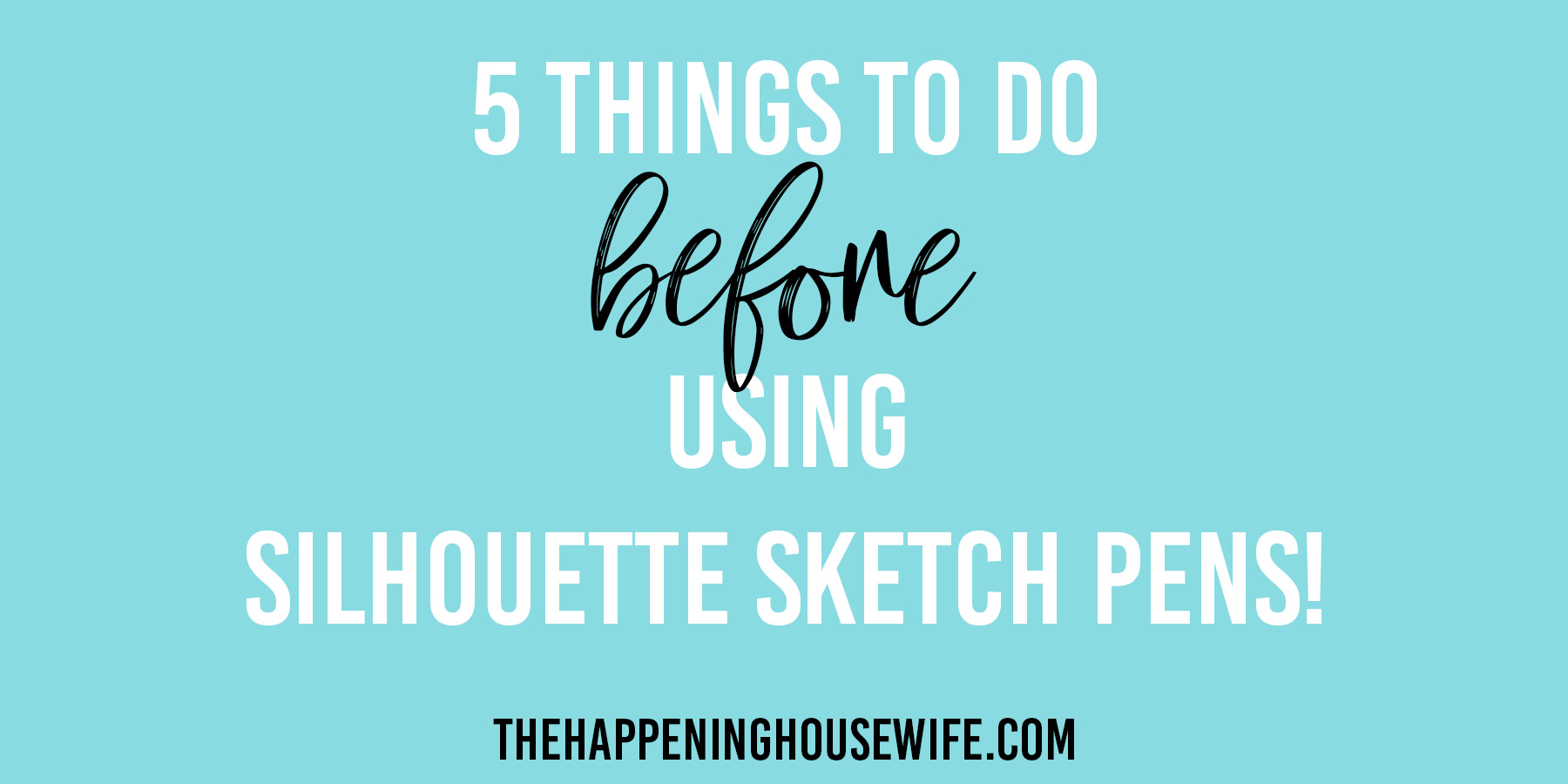5 Things To Do BEFORE Using Silhouette Sketch Pens