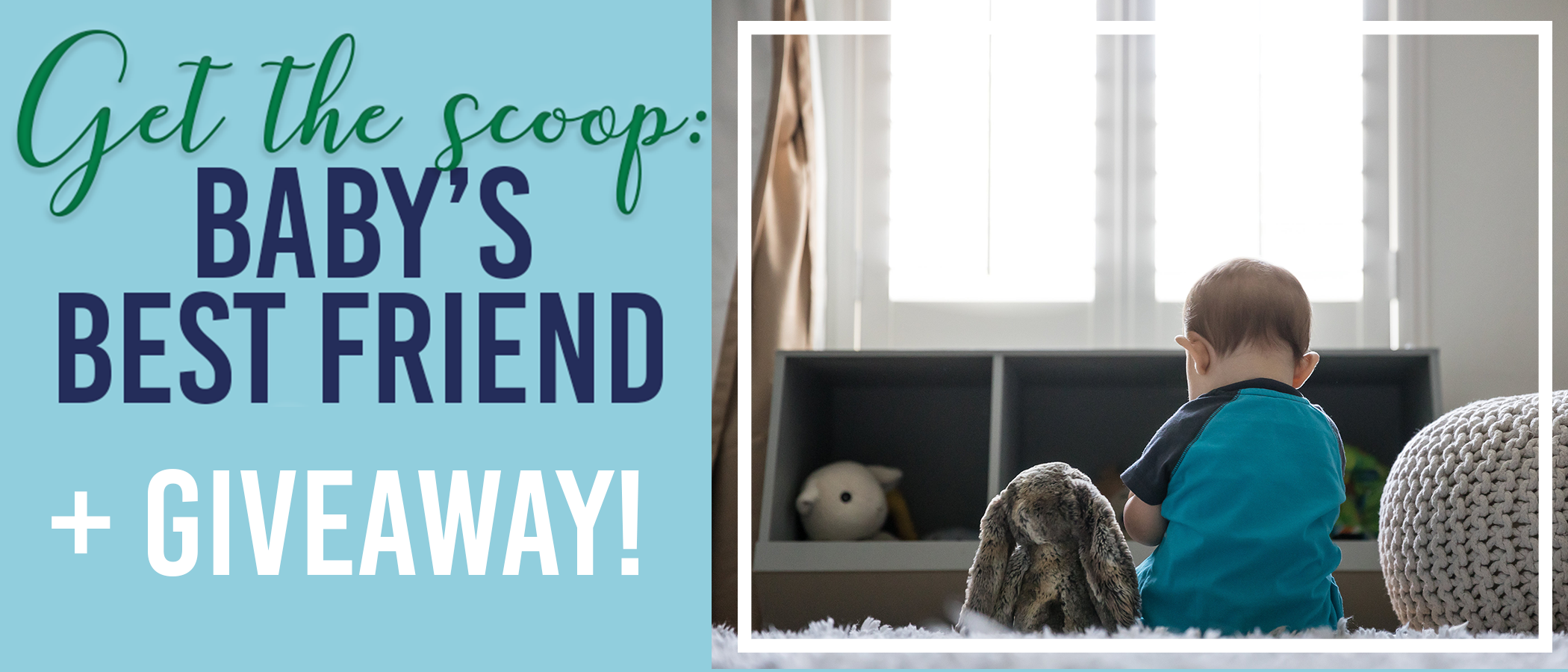 Baby's Best Friend + A Giveaway!