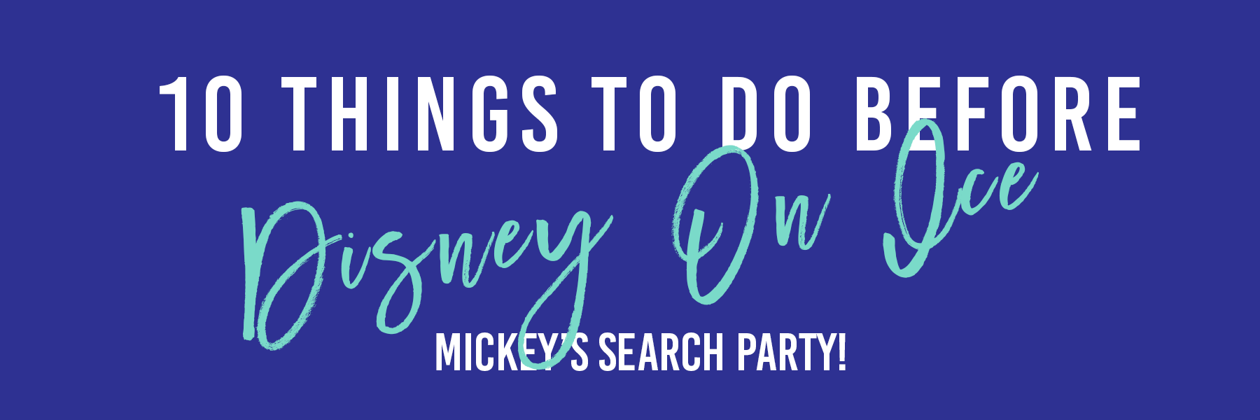 10 Things To Do Before Disney On Ice: MICKEY'S SEARCH PARTY! + WIN A FAMILY 4 PACK!!!
