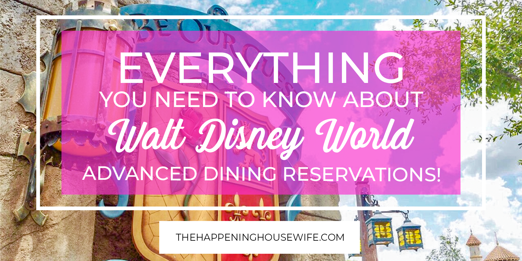 Everything you need to know about Advanced Dining Reservations at Disney World ADR at DIsney World.png